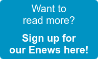Want to read more?     Sign up for our Enews here!